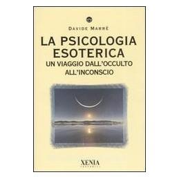 PSICOLOGIA ESOTERICA. UN VIAGGIO DALL`OCCULTO ALL`INCONSCIO (LA)