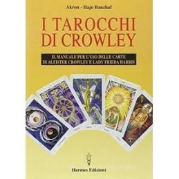 TAROCCHI DI CROWLEY. IL MANUALE PER L`USO DELLE CARTE DI ALEISTER CROWLEY E LADY
