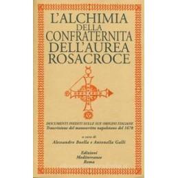 ALCHIMIA DELLA CONFRATERNITA DELL`AUREA ROSACROCE. DOCUMENTI INEDITI SULLE ORIGINI ITALIANE. TRASCRI