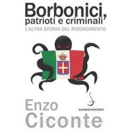 BORBONICI PATRIOTI E CRIMINALI L`ALTRA STORIA DEL RISORGIMENTO