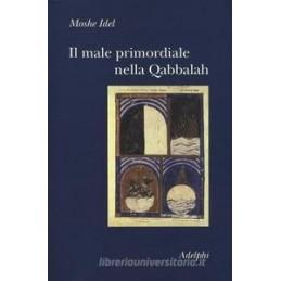 MALE PRIMORDIALE NELLA QABBALAH. TOTALITà, PERFEZIONAMENTO, PERFETTIBILITà (IL)