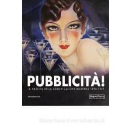 PUBBLICITà! LA NASCITA DELLA COMUNICAZIONE MODERNA 1890 1957. CATALOGO DELLA MOSTRA (MAMIANO DI TRAV
