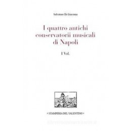 I Quattro antichi conservatorii musicali di Napoli (2 VOLUMI)