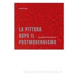 La pittura dopo il Postmodernismo / Painting After Postmodernism