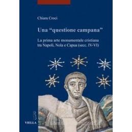 UNA «QUESTIONE CAMPANA». LA PRIMA ARTE MONUMENTALE CRISTIANA TRA NAPOLI, NOLA E CAPUA (SEC. IV-VI)