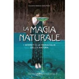 MAGIA NATURALE. I SEGRETI E LE MERAVIGLIE DELLA NATURA (LA)